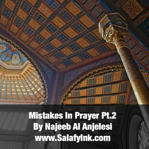 Mistakes In Prayer Pt.2 By Najeeb Al Anjelesi