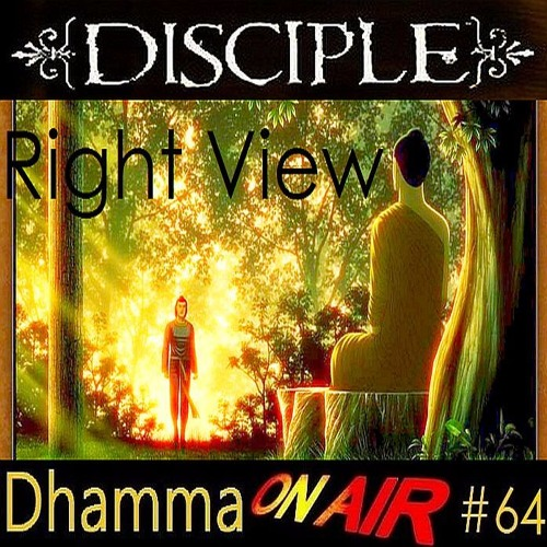 Dhamma On Air #64 Audio: The Disciple of Right View