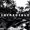 Incredible - Trojan