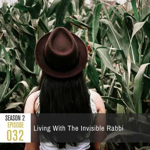 Season 2, Episode 32: Living With The Invisible Rabbi