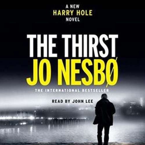 THE THIRST by Jo Nesbo with translation by Neil Smith, read by John Lee