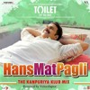 Hans Mat Pagli (The Kanpuriya Klub Mix)