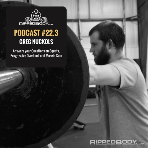S1E22 Pt3: Greg Nuckols Answers your Questions on Squats, Progressive Overload, and Muscle Gain