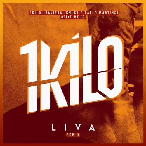 Baixar 1Kilo - Deixe-Me Ir (LIVA Remix) [Free Download]