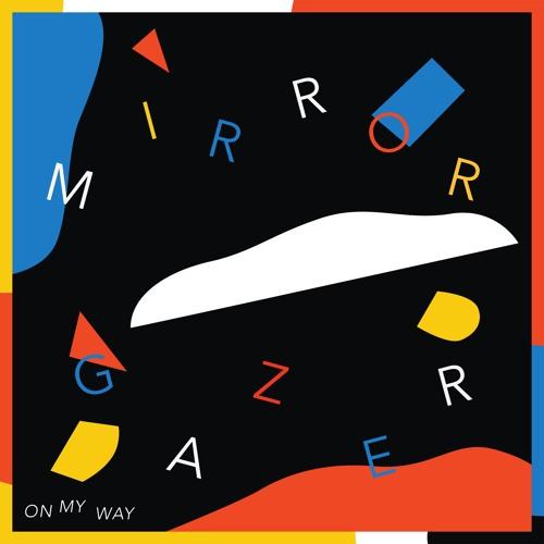"Mirror Gazer ""On My Way"""