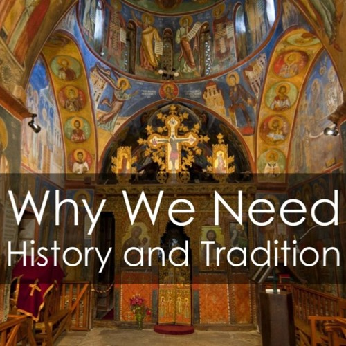 Why We Need History and Tradition