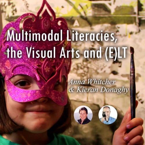 Multimodal Literacies, the Visual Arts & ELT