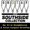 On Tap With Southside Collection Ep. 51 feat. Doughbeezy & Texas Leaguer Brewing Co