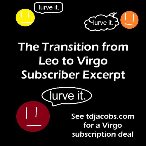 The transition from Leo to Virgo subscriber excerpt