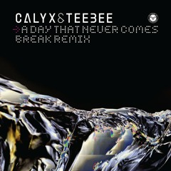 Calyx & TeeBee - A Day That Never Comes (Break Remix)