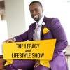 The Legacy & Lifestyle Show EP: 005 It All Adds Up