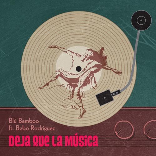 Deja que la música (feat. Bebo Rodríguez)