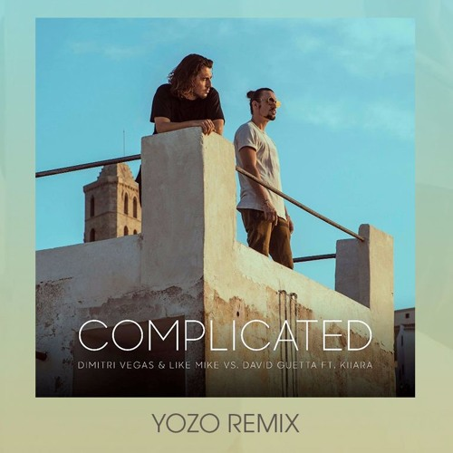 Dimitri Vegas & Like Mike vs David Guetta - Complicated FT Kiiara (Yozo Remix)