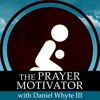 Prayer is Essential to Your Relationship With God, Part 3 (The Prayer Motivator Devotional #731)