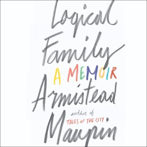 LOGICAL FAMILY by Armistead Maupin
