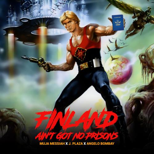 Finland Ain't Got No Prisons ft. Muja Messiah & J. Plaza