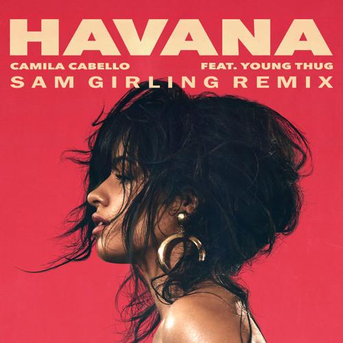 Baixar Camila Cabello - Havana ft. Young Thug (Sam Girling Remix)