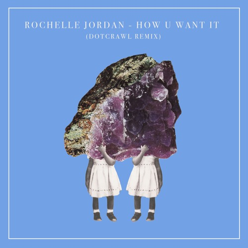 Rochelle Jordan - How U Want It (Dotcrawl Remix)