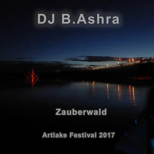 DJ B. Ashra - Zauberwald - Artlake Festival 2017