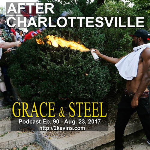 Grace & Steel Ep. 90 - After Charlottesville