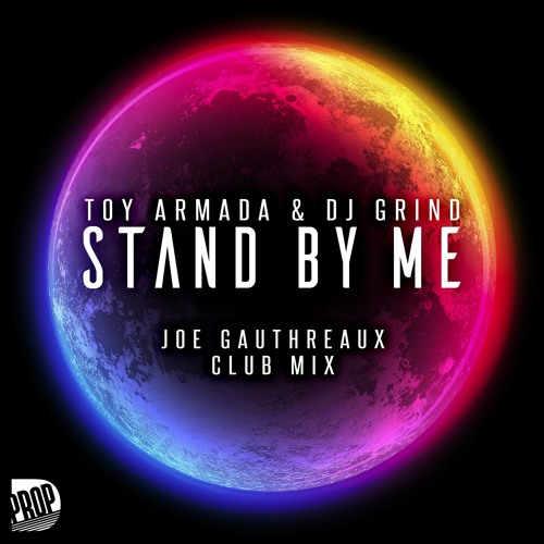 Toy Armada & DJ GRIND - Stand By Me (Joe Gauthreaux Club Mix)