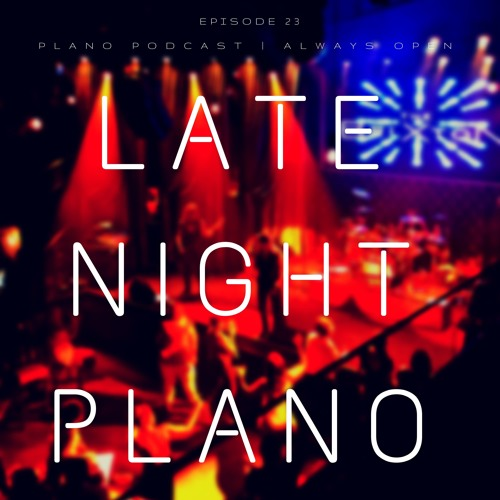 Episode 23 | Late Night Plano