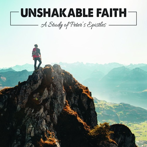 Unshakable Faith, a study of Peter's epistles