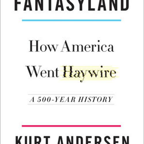 Fantasyland by Kurt Andersen, read by Kurt Andersen