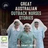 Great Australian Outback Nurses Stories by Bill 'Swampy' Marsh