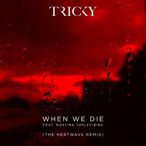 Premiere: Tricky - When We Die (The Heatwave Remix)