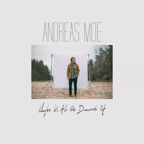 Andreas Moe - Maybe It's All We Dreamed Of EP