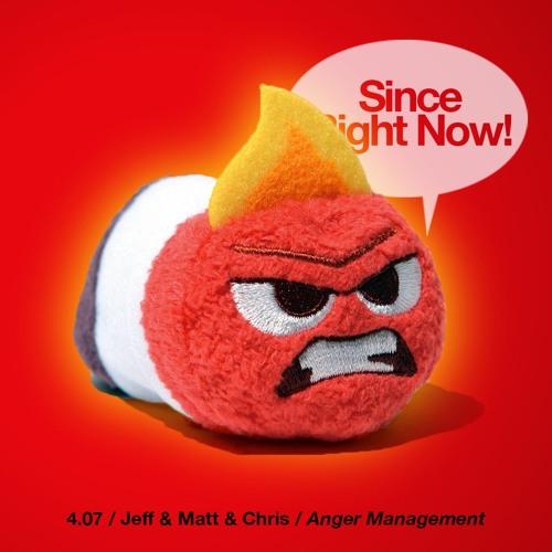 4.07 Jeff & Matt & Chris / Anger Management
