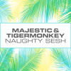 Majestic & Tigermonkey - Naughty Sesh (Out Now)