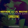 BEFIKRE vs LIL WAYNE - Nashe Si Chadh Gayi (GVNGGVNG FLIP)
