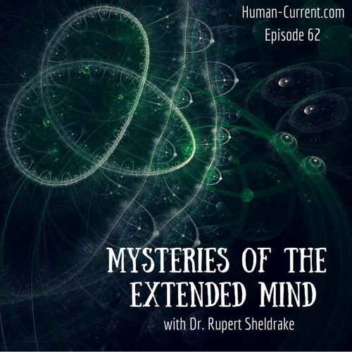062 - Mysteries of the Extended Mind with Dr. Rupert Sheldrake