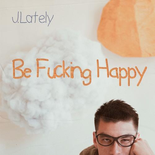 Be Fucking Happy [ALBUM]