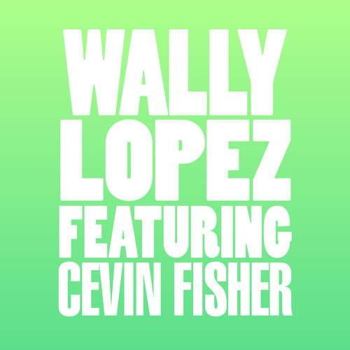 Wally Lopez - Don't Stop Feat. Cevin Fisher (Original Mix)