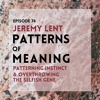 #74 | Patterns of Meaning: Jeremy Lent on The Patterning Instinct & Overthrowing The Selfish Gene