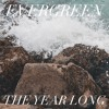 The Year Long - Evergreen