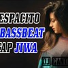 DJ DESPACITO FULL BASSBEAT   MANTAP JIWA