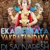 Ekadantaya Vakratundaya DJ Sai Naresh Mix