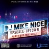 DJ MIKE-NICE - UPSCALE UPTOWN PARTY BUS MIX Vol.1