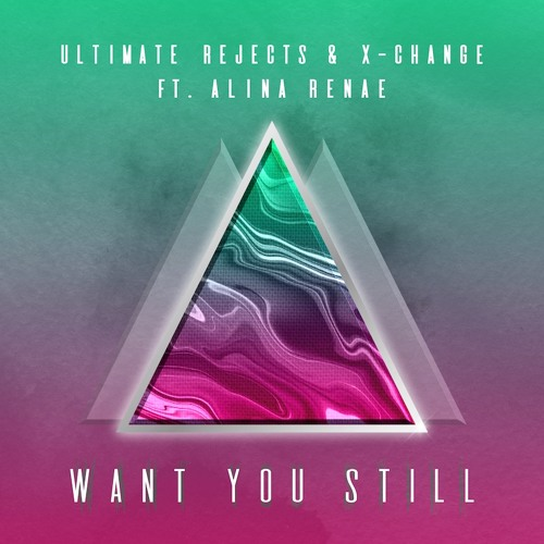 Ultimate Rejects & X-Change Ft. Alina Renae - Want You Still [FREE DOWNLOAD]