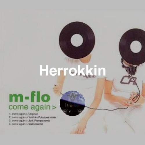 m-flo - come again (Herrokkin Bootleg)