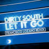 Dirty South Feat. Rudy- Let It Go (Francisco Lozano Remix)[Support by Nicky Romero & Thomas Gold]