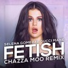 Selena Gomez - Fetish ft. Gucci Mane (Chazza Moo Remix)