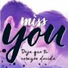 Miss you Deja que tu corazon decida