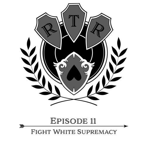 Round Table Rebellion, E11: Fight White Supremacy