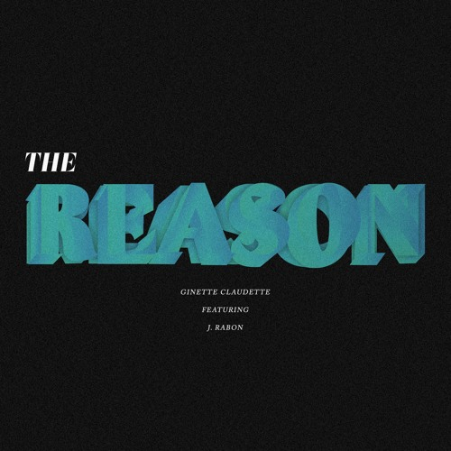 The Reason - Ginette Claudette Feat. J. Rabon (prod by August Rigo)