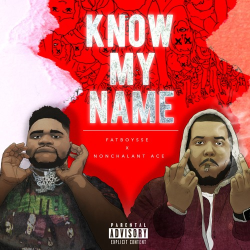 Nonchalant Ace  X Fatboy SSE ~ Know My Name